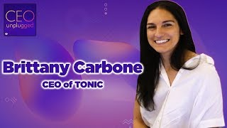 Brittany Carbone of TONIC | CEO Unplugged
