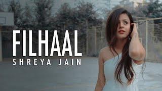 Filhall   Female Cover  Shreya Jain   Yash Singh