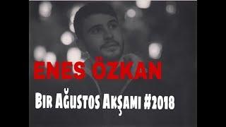 Enes Özkan - Bir Ağustos Akşamı (2018) #Beste