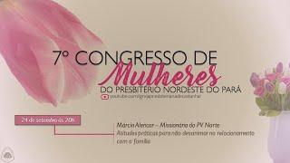 7º CONGRESSO DE MULHERES DO PNPA - DIA 1 |  Missionária Márcia Alencar