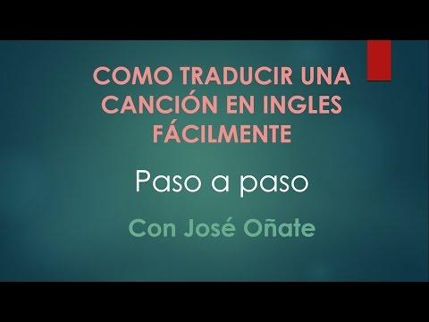 Como Traducir Una Cancion En Ingles Facilmente Con José Oñate
