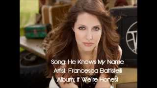 Repeat youtube video He Knows My Name - Francesca Battistelli