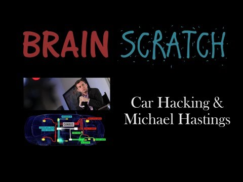 BrainScratch: Car Hacking & Michael Hastings