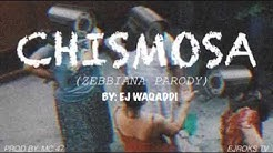CHISMOSA (ZEBBIANA PARODY)