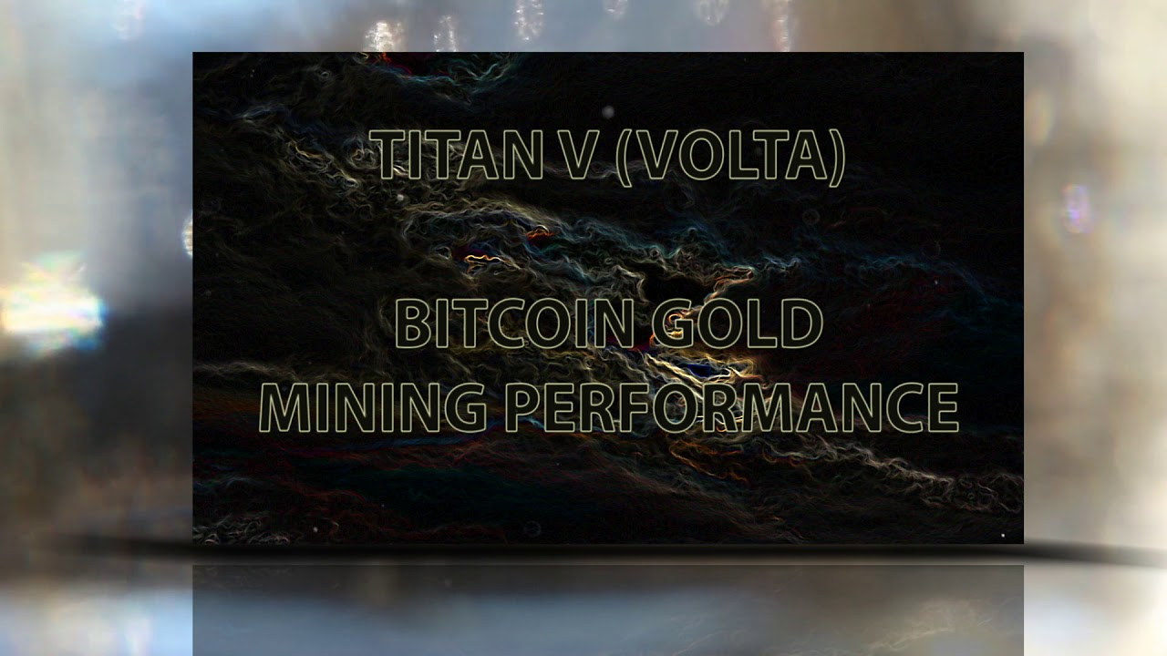 Titan V Bitcoin Gold Mining Has!   hrate Rx Vega 56 Gtx 1080 Ti 1080 1070 1060 And 10 More -
