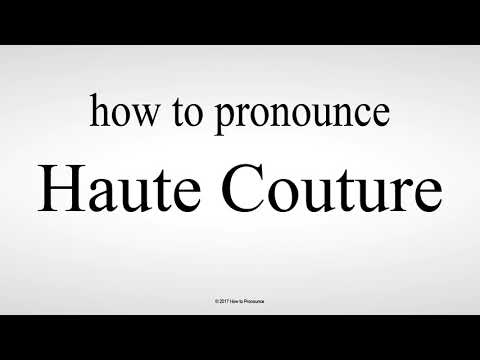 How to Pronounce Haute Couture