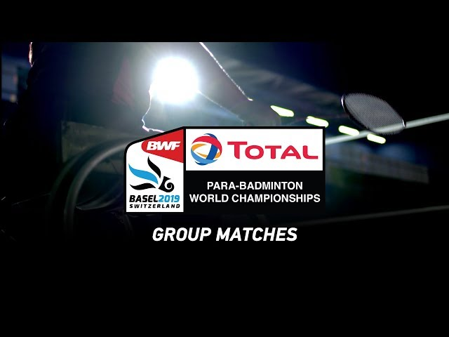 LIVE Total BWF Para-Badminton World Championships 2019 - Group Matches - Standing Hall   DAY 03