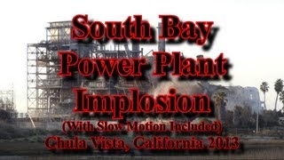 South Bay Power Plant Implosion (With Slow Motion Included) Chula Vista, California 2013