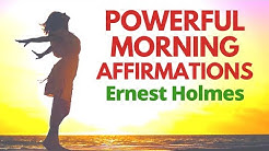 Powerful Positive Morning Affirmations | Ernest Holmes | Science of Mind Treatment