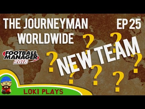 FM18 - Journeyman Worldwide - EP25 - NEW CLUB!! - Football Manager 2018