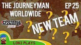 FM18 - Journeyman Worldwide - EP25 - NEW CLUB!! - Football Manager 2018