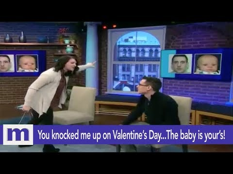 You knocked me up on Valentine's Day..The baby is yours!   The Maury Show