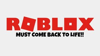 Trying to bring back and REVIVE Roblox!