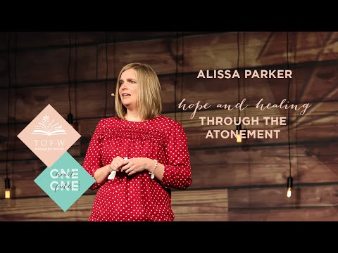 ALISSA PARKER: Finding Hope and Healing Through the Atonement
