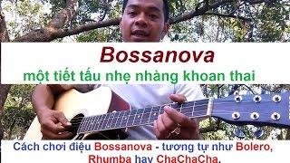 cách chơi điệu Bossanova cơ bản nhất có thể áp dụng vào tiết tấu Bolero hay Rhumba