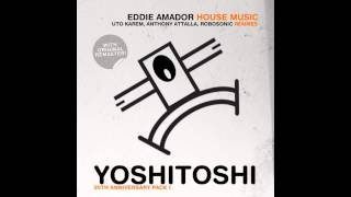 Eddie Amador House Music Uto Karem Remix Yoshitoshi Recordings