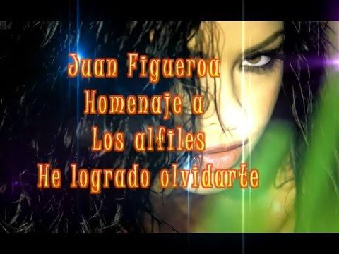 Juan Figueroa Homenaje a Los Alfiles He logrado olvidarte