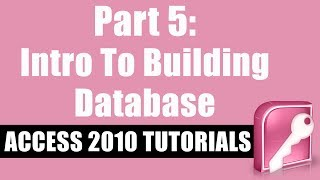 Microsoft Access 2010 Tutorial for Beginners - Part 5 - Introduction to Building a Database