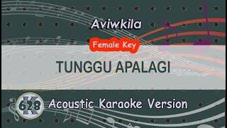 Tunggu Apalagi - Aviwkila ( Acoustic Karaoke Version ) Female Key