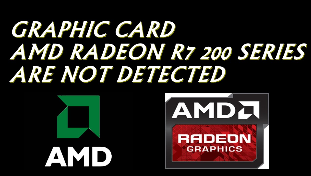 Solve graphic card AMD Radeon R7 200 series suddenly not detected