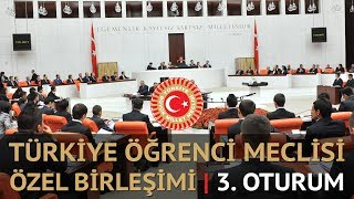 TÜRKİYE ÖĞRENCİ MECLİSİ ÖZEL BİRLEŞİMİ | 3. OTURUM