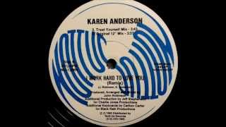 "Karen Anderson - I Work Hard To Love You (Original 12"" Mix)"