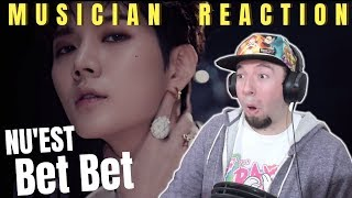 "MUSICIAN REACTS | NU'EST - ""BET BET"" Reaction & Review"