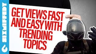 How To Get Views Fast And Easy With Trending Topics