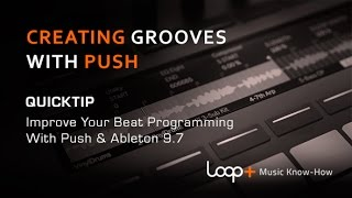 Creating Grooves With Ableton 97 PUSH - Loop+ Quick Tip