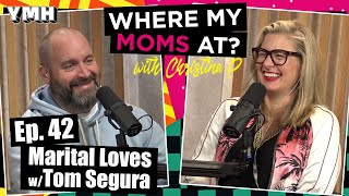 Ep. 42 Marital Loves w/ Tom Segura | Where My Moms At Podcast
