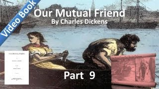 Part 09 - Our Mutual Friend Audiobook by Charles Dickens (Book 3, Chs 1-5)