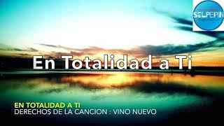"""En Totalidad a Ti """"Vino Nuevo"""" Pista con letra"""