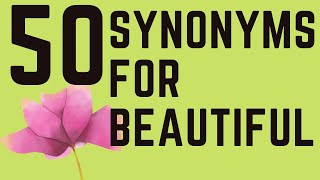 50 Synonyms For The Word BEAUTIFUL!!