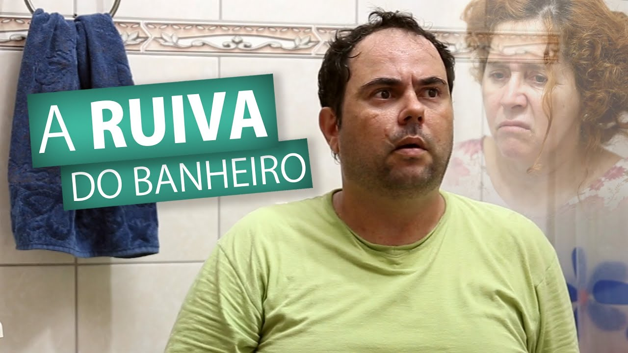 A RUIVA DO BANHEIRO