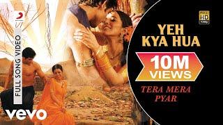 Yeh Kya Hua - Shreya Ghosal | Tera Mera Pyar