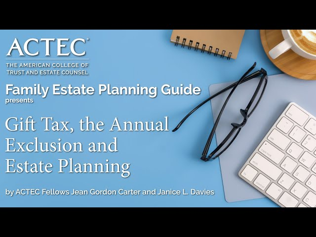 Gift Tax, the Annual Exclusion and Estate Planning | American College of Trust and Estate Counsel