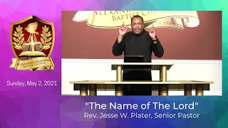 """THE NAME OF THE LORD"" - REV. JESSE W. PLATER (5/2/21)"