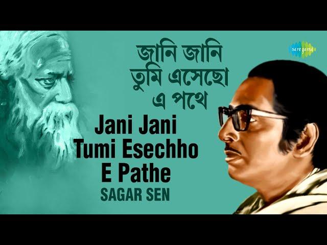 Jani Jani Tumi Esechho E Pathe   জানি জানি তুমি এসেছো এ পথে   Sagar Sen   Rabindranath Tagore