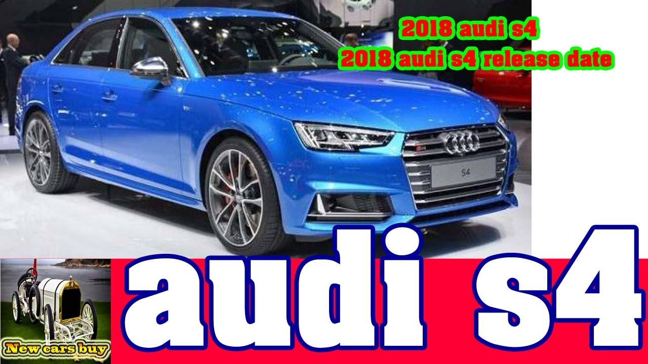 2018 Audi S4 2018 Audi S4 Release Date New Cars Buy Youtube