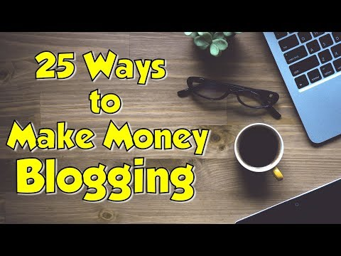 How to Make Money Blogging for Beginners - (25 Ways to Make Money Blogging)
