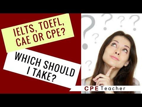 IELTS, TOEFl, CAE or CPE? Which one should I take?