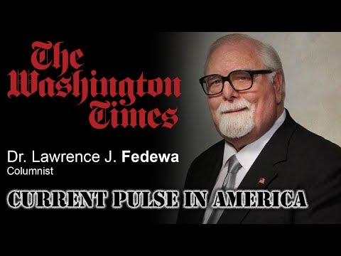 Washington Times  Columnist Dr. Lawrence J. Fedewa - Current Pulse in America