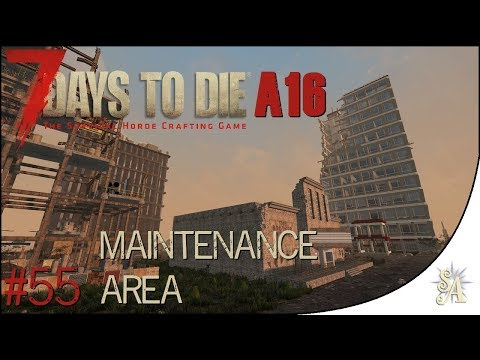 7 Days To Die: A16 #55 - Maintenance Area