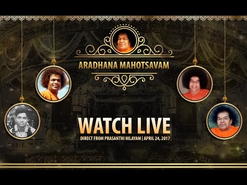 Sri Sathya Sai Aradhana Mahotsavam (Evening Program) from Prasanthi Nilayam - 24 Apr 2017