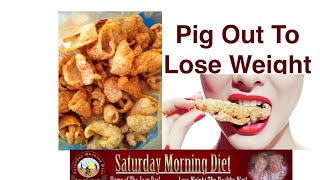 Pig Out To Lose Weight
