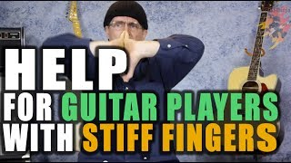 HELP For Guitar Players With Stiff Fingers!