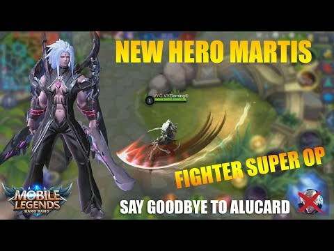 NEW HERO MARTIS SUPER OVERPOWER FIGHTER!!! - Goodbye Alucard (Mobile legends)