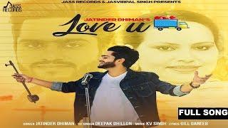Love U  (Full Song ) |  Jatinder Dhiman & Deepak Dhillon | New Punjabi Songs 2017