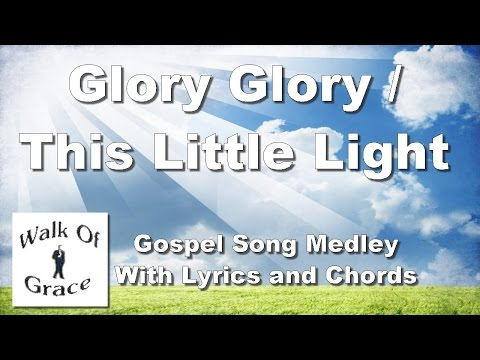 Glory Glory (Since I've Laid My Burdens Down) / This Little Light of Mine - With lyrics and Chords