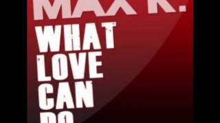 Max K. - What Love Can Do (Radio Edit)